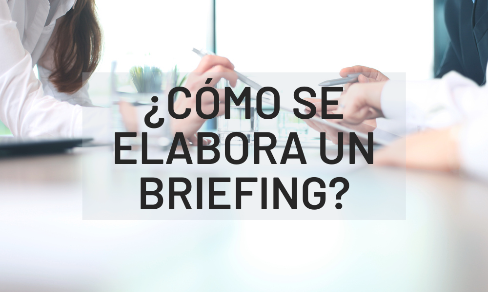 El briefing es un documento elaborado por la empresa o marca y entregado a una agencia de publicidad o marketing