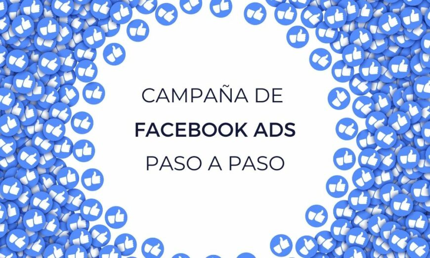 Descubre cómo hacer una campaña de Facebook Ads paso a paso