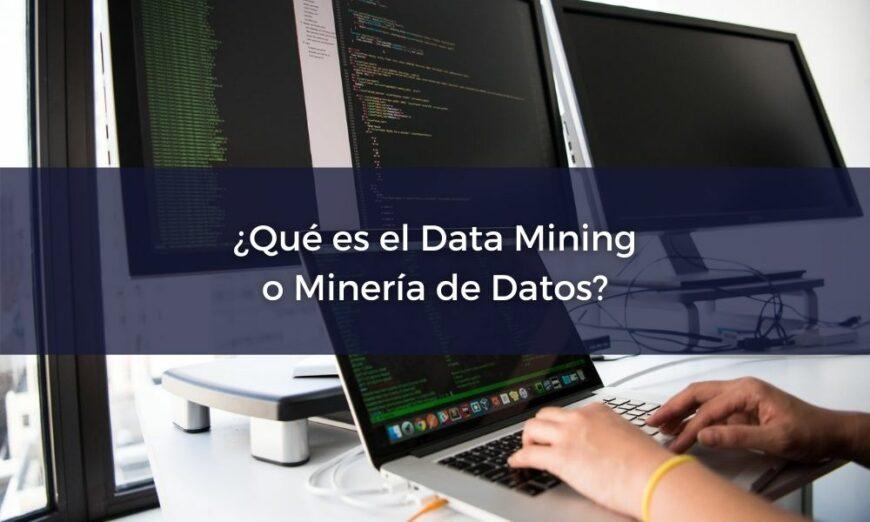 ¿En qué consiste el Data Mining o Minería de Datos?