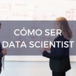 En este blog te explicamos cómo ser data scientist