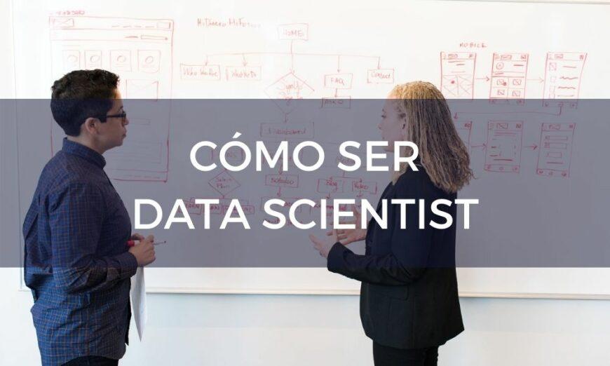 En este blog te explicamos cómo ser data scientist