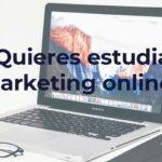 ¿Quieres estudiar marketing online?