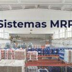 Un sistema MRP se utiliza para planificar los procesos de producción con mejor eficacia